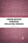 Image for Forging Boethius in medieval intellectual fantasies