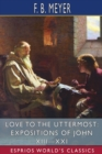 Image for Love to the Uttermost : Expositions of John XIII-XXI (Esprios Classics)