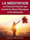 Image for La Meditation, Un Puissant Pouvoir Qui Guerit Les Maux Physiques Et Emotionnels