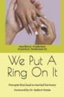 Image for We Put A Ring On It : Precepts that lead to marital harmony