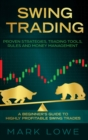 Image for Swing Trading : A Beginner's Guide to Highly Profitable Swing Trades - Proven Strategies, Trading Tools, Rules, and Money Management