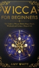 Image for Wicca For Beginners : The Guide to Wiccan Beliefs, Magic, Rituals, Witchcraft, and Living a Magical Life