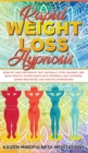 Image for Rapid Weight Loss Hypnosis : Burn Fat and Lose Weight Fast, Naturally Stop Cravings, and Build Healthy Eating Habits With Powerful Self-Hypnosis, Guided Meditation, and Positive Affirmations
