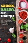 Image for Sauces, Salsa, and Chutney : How Condiments Help Food Go from Ordinary to Extraordinary