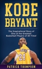 Image for Kobe Bryant : The Inspirational Story of One of the Greatest Basketball Players of All Time!