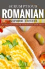 Image for Scrumptious Romanian Inspired Recipes : A CompleteCookbook of Romanian Dish Ideas!