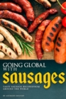 Image for Going Global with Sausages : Tasty Sausage Recipes from Around the World