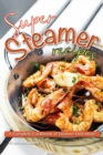 Image for Super Steamer Recipes : A Complete Cookbook of Steamer Dish Ideas!