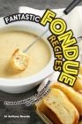 Image for Fantastic Fondue Recipes : Stick a Fork in It! A Cookbook of Fondue Ideas!