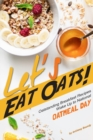 Image for Let's Eat Oats! : Oatstanding Breakfast Recipes - Wake Up to National Oatmeal Day