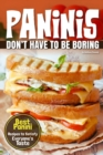 Image for Paninis Don't Have to Be Boring : Best Panini Recipes to Satisfy Everyone's Taste