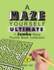 Image for A Maze Yourself Ultimate : A Jumbo Maze Puzzle Book Collection