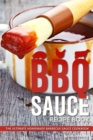 Image for BBQ Sauce Recipe Book : The Ultimate Homemade Barbecue Sauce Cookbook