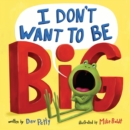 Image for I Don't Want to Be Big