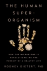 Image for The human superorganism  : how the microbiome is revolutionizing the pursuit of a healthy life