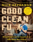 Image for Good clean fun  : misadventures in sawdust at Offerman Woodshop