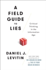 Image for A field guide to lies  : critical thinking in the information age