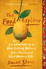 Image for The food explorer  : the true adventures of the globe-trotting botanist who transformed the American dinner table