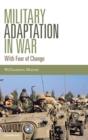 Image for Military adaptation in war  : with fear of change