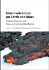 Image for Glaciovolcanism on Earth and Mars  : products, processes, and palaeoenvironmental significance