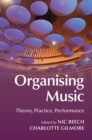 Image for Organising music  : theory, practice, performance
