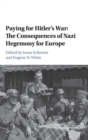 Image for Paying for Hitler's war  : the consequences of Nazi economic hegemony for Europe