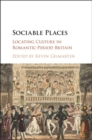 Image for Sociable places  : locating culture in Romantic-period Britain