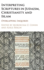 Image for Interpreting scriptures in Judaism, Christianity, and Islam  : overlapping inquiries