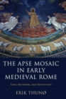 Image for The apse mosaic in early medieval Rome  : time, network, and repetition