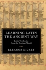Image for Learning Latin the ancient way  : Latin textbooks from the ancient world