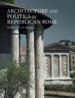 Image for Architecture and politics in Republican Rome