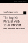 Image for The English phrasal verb, 1650-present  : history, stylistic drifts, and lexicalization