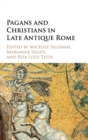 Image for Pagans and Christians in late antique Rome  : conflict, competition, and coexistence in the fourth century