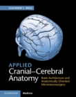 Image for Applied cranial-cerebral anatomy  : brain architecture and anatomically oriented microneurosurgery
