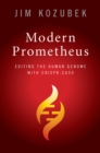 Image for Modern Prometheus  : editing the human genome with Crispr-Cas9