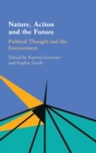 Image for Nature, action and the future  : political thought and the environment