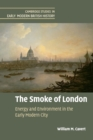 Image for The smoke of London  : energy and environment in the early modern city : The Smoke of London: Energy and Environment in the Early Modern City