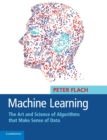 Image for Machine learning  : the art and science of algorithms that make sense of data