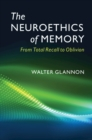 Image for The neuroethics of memory  : from total recall to oblivion