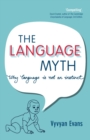 Image for The language myth  : why language is not an instinct