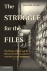 Image for The struggle over the files  : the western allies and the return of German archives after the Second World War