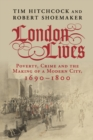 Image for London lives  : poverty, crime and the making of a modern city, 1690-1800