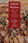 Image for Hybrid warfare  : fighting complex opponents from the ancient world to the present