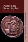 Image for Politics in the Roman Republic