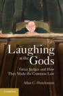 Image for Laughing at the gods  : great judges and how they made the common law
