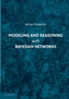 Image for Modeling and reasoning with Bayesian networks