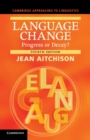 Image for Language change  : progress or decay? : Language Change: Progress or Decay?