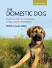 Image for The domestic dog  : its evolution, behaviour, and interactions with people