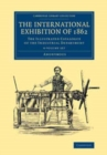 Image for The International Exhibition of 1862 4 Volume Set : The Illustrated Catalogue of the Industrial Department