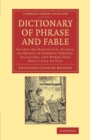 Image for Dictionary of phrase and fable  : giving the derivation, source, or origin of common phrases, allusions, and words that have a tale to tell